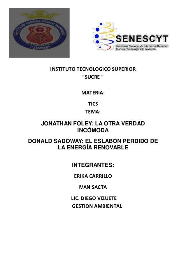 """INSTITUTO TECNOLOGICO SUPERIOR""""SUCRE """"MATERIA:TICSTEMA:JONATHAN FOLEY: LA OTRA VERDADINCÓMODADONALD SADOWAY: EL ESLABÓN PE..."""