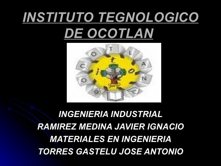 INSTITUTO TEGNOLOGICO DE OCOTLAN   INGENIERIA INDUSTRIAL RAMIREZ MEDINA JAVIER IGNACIO MATERIALES EN INGENIERIA TORRES GAS...