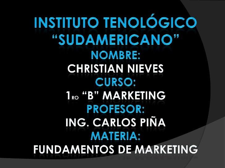 "INSTITUTO TENOLÓGICO ""SUDAMERICANO""NOMBRE:CHRISTIAN NIEVESCurso:1ro ""B"" MARKETINGPROFESOR:ING. CARLOS PIÑAMATERIA:FUNDAMEN..."
