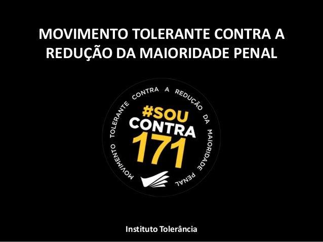 MOVIMENTO TOLERANTE CONTRA A REDUÇÃO DA MAIORIDADE PENAL Instituto Tolerância
