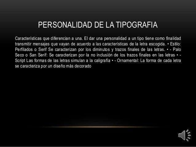 PERSONALIDAD DE LA TIPOGRAFIA  Características que diferencian a una. El dar una personalidad a un tipo tiene como finalid...