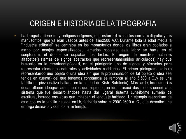 ORIGEN E HISTORIA DE LA TIPOGRAFIA  • La tipografía tiene muy antiguos orígenes, que están relacionados con la caligrafía ...