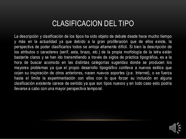 CLASIFICACION DEL TIPO  La descripción y clasificación de los tipos ha sido objeto de debate desde hace mucho tiempo  y má...