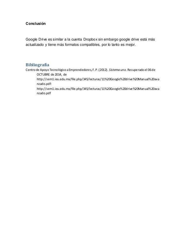 Conclusión  Google Drive es similar a la cuenta Dropbox sin embargo google drive está más  actualizado y tiene más formato...