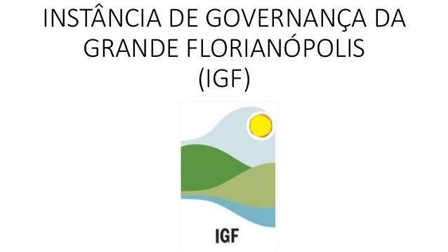 INSTÂNCIA DE GOVERNANÇA DA  GRANDE FLORIANÓPOLIS  (IGF)