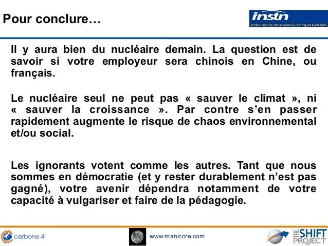 www.manicore.com Pour conclure… Il y aura bien du nucléaire demain. La question est de savoir si votre employeur sera chin...