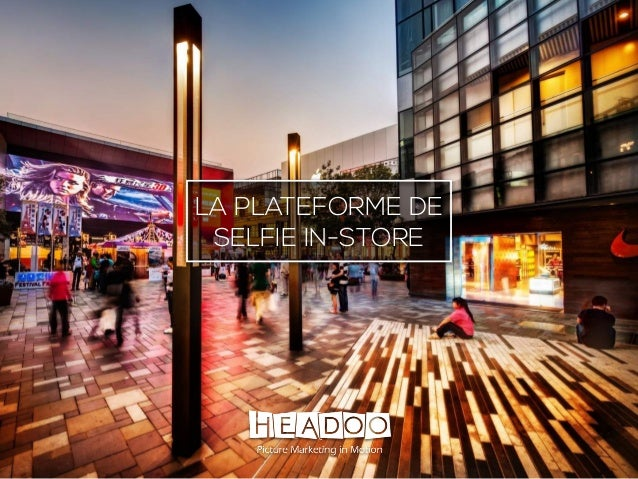 Copyright © Headoo 2015 - all rights reserved LA PLATEFORME DE SELFIE IN-STORE