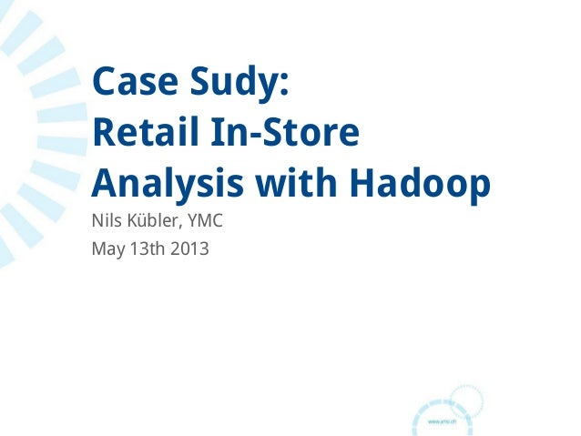 Case Sudy:Retail In-StoreAnalysis with HadoopNils Kübler, YMCMay 13th 2013