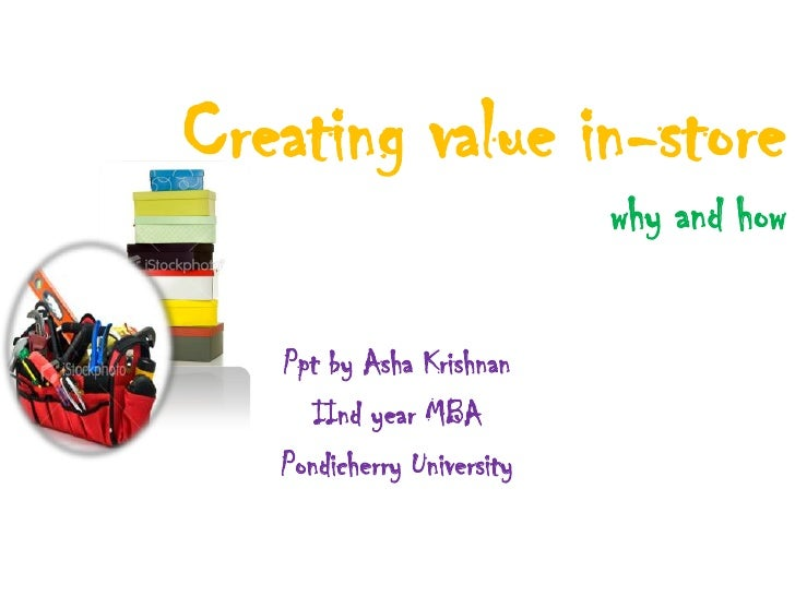 Creating value in-storewhy and how<br />Ppt by Asha Krishnan <br />IInd year MBA<br />Pondicherry University<br />