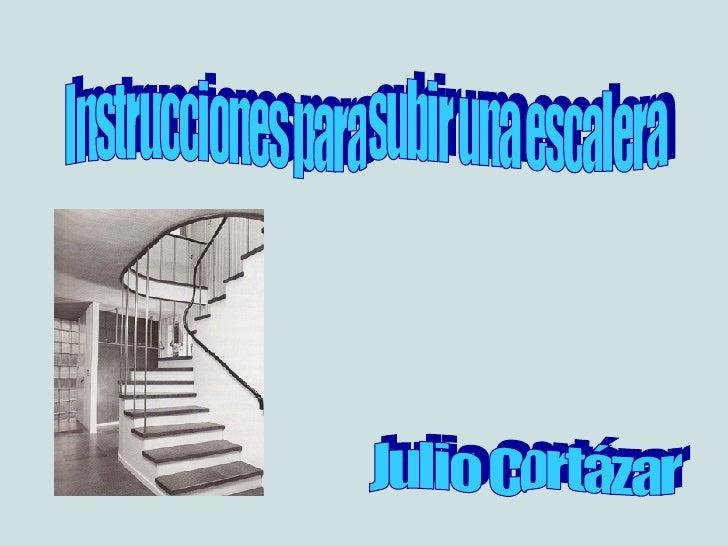 Instrucciones para subir una escalera Julio Cortázar