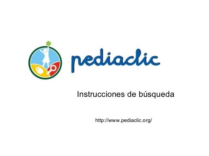 Instrucciones de búsqueda    http://www.pediaclic.org/