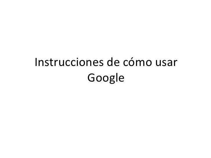 Instrucciones de cómo usar Google<br />