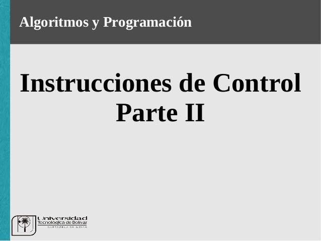 Algoritmos y ProgramaciónInstrucciones de Control        Parte II
