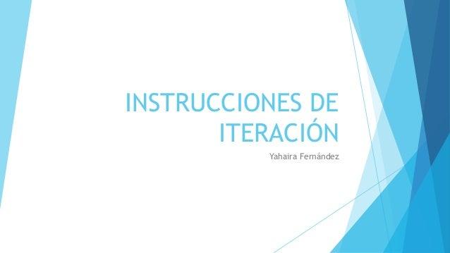INSTRUCCIONES DE ITERACIÓN Yahaira Fernández