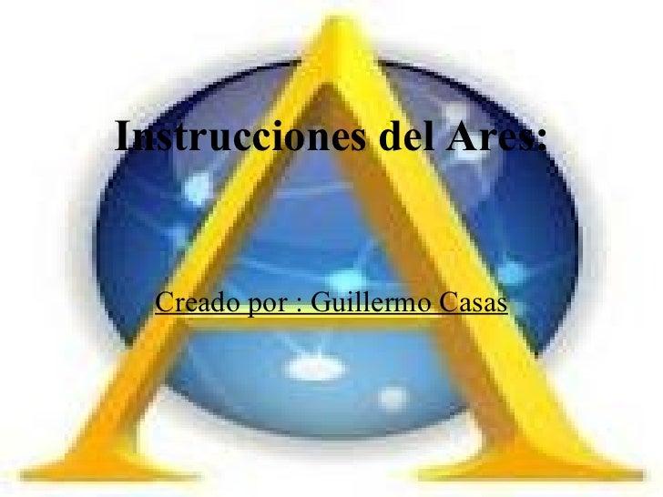Instrucciones del Ares: Creado por : Guillermo Casas