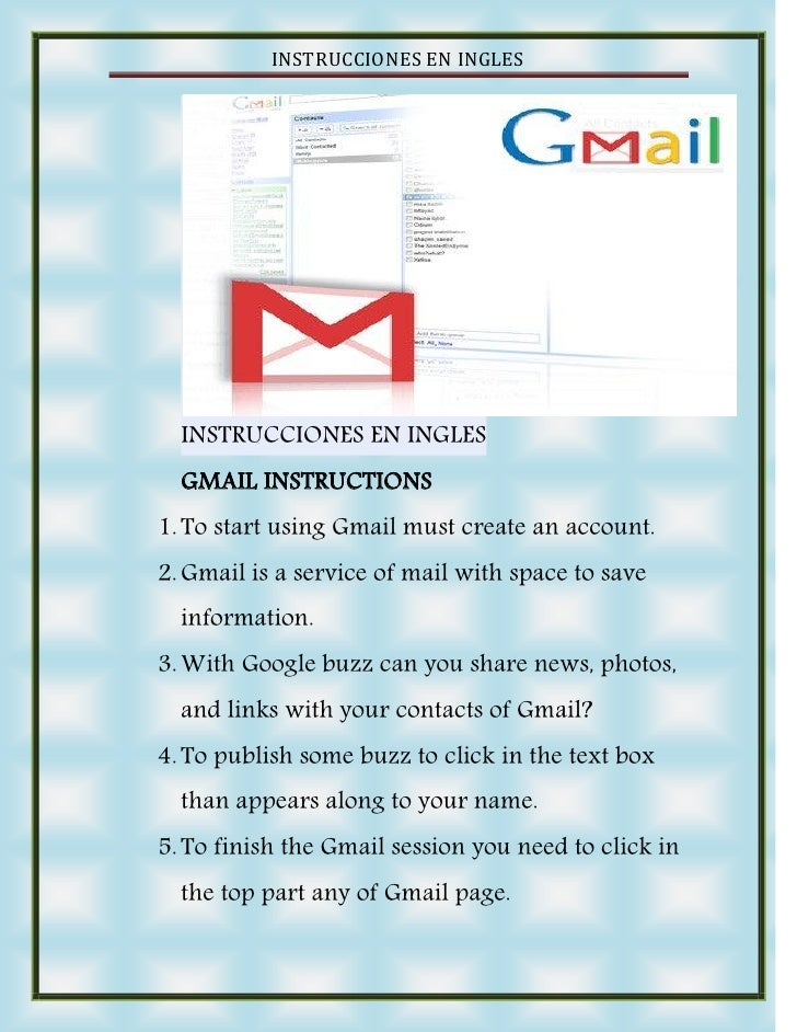 INSTRUCCIONES EN INGLES       INSTRUCCIONES EN INGLES   GMAIL INSTRUCTIONS 1. To start using Gmail must create an account....