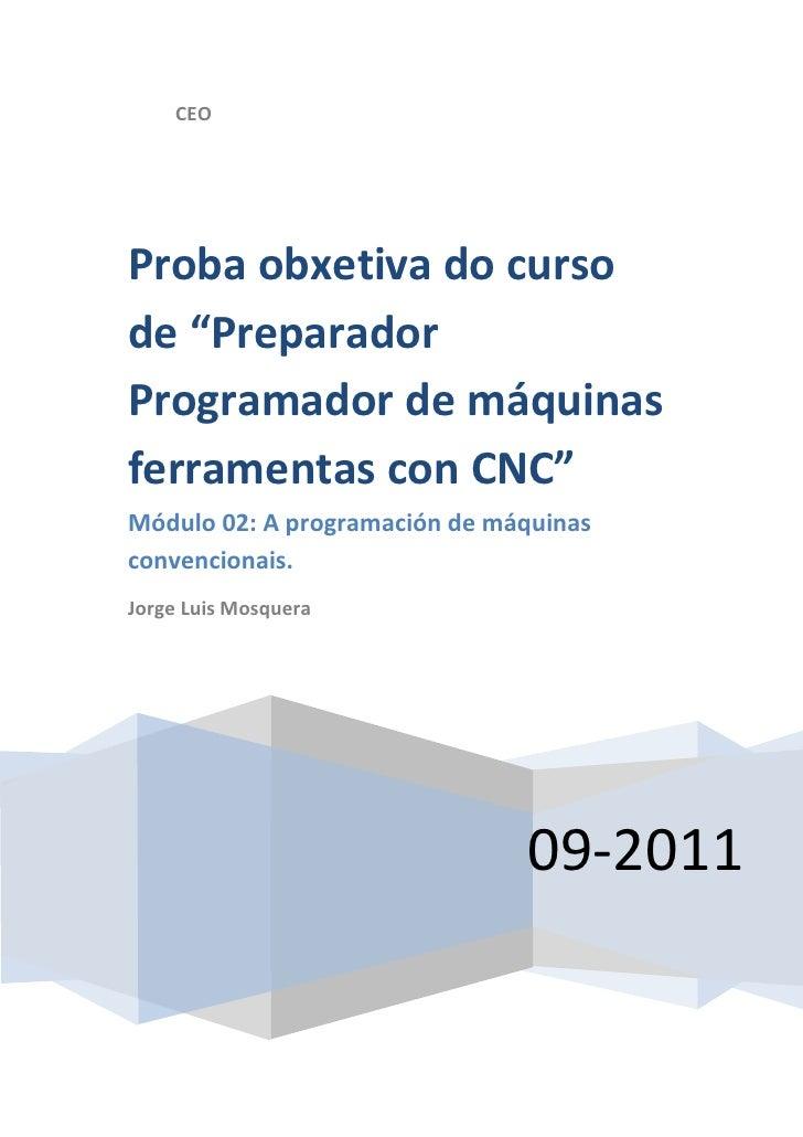 """CEOProba obxetiva do cursode """"PreparadorProgramador de máquinasferramentas con CNC""""Módulo 02: A programación de máquinasco..."""
