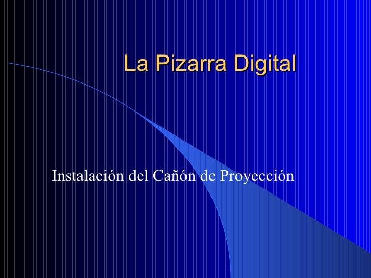 La Pizarra Digital Instalación del Cañón de Proyección