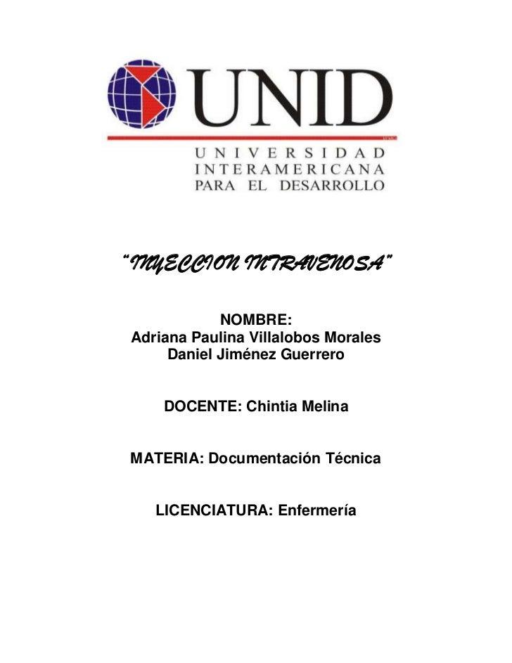 """""""INYECCION INTRAVENOSA""""<br />NOMBRE:<br />Adriana Paulina Villalobos Morales<br />Daniel Jiménez Guerrero<br />DOCENTE: Ch..."""