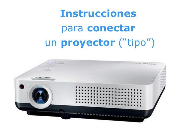 """<ul><li>Instrucciones   </li></ul><ul><li>para  conectar   </li></ul><ul><li>un  proyector  (""""tipo"""") </li></ul>"""