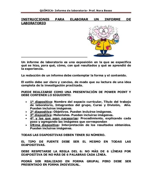 QUÍMICA- Informe de laboratorio- Prof. Nora Besso INSTRUCCIONES PARA ELABORAR UN INFORME DE LABORATORIO Un informe de labo...