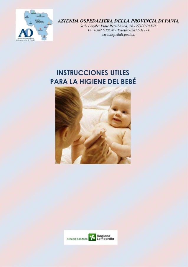 INSTRUCCIONES UTILES PARA LA HIGIENE DEL BEBÉ AZIENDA OSPEDALIERA DELLA PROVINCIA DI PAVIA Sede Legale: Viale Repubblica, ...
