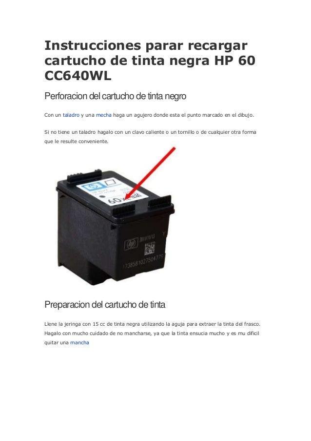 Instrucciones parar recargarcartucho de tinta negra HP 60CC640WLPerforacion del cartucho de tinta negroCon un taladro y un...