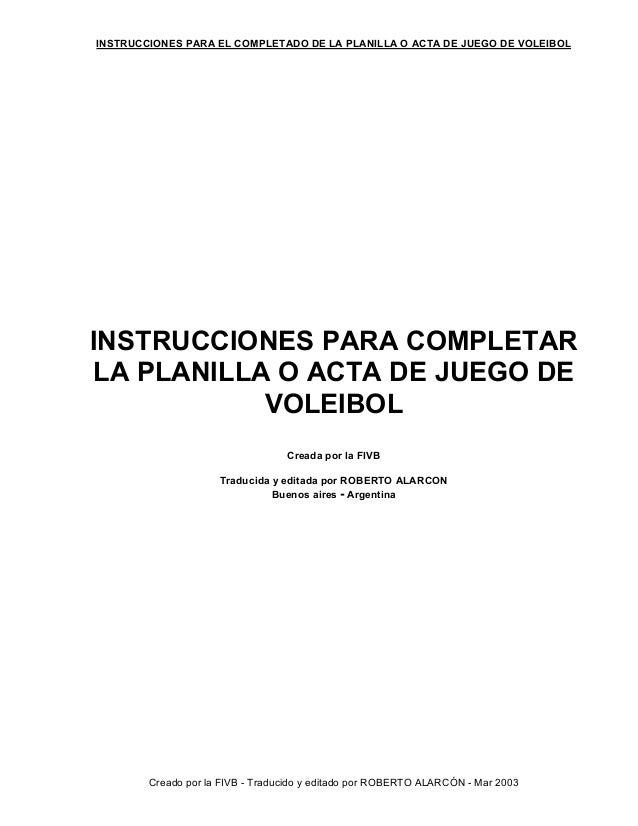 INSTRUCCIONES PARA EL COMPLETADO DE LA PLANILLA O ACTA DE JUEGO DE VOLEIBOL Creado por la FIVB - Traducido y editado por R...