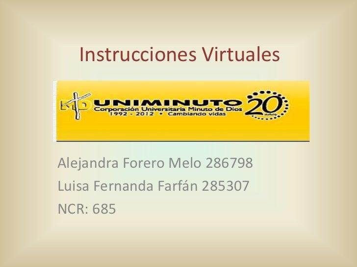 Instrucciones VirtualesAlejandra Forero Melo 286798Luisa Fernanda Farfán 285307NCR: 685