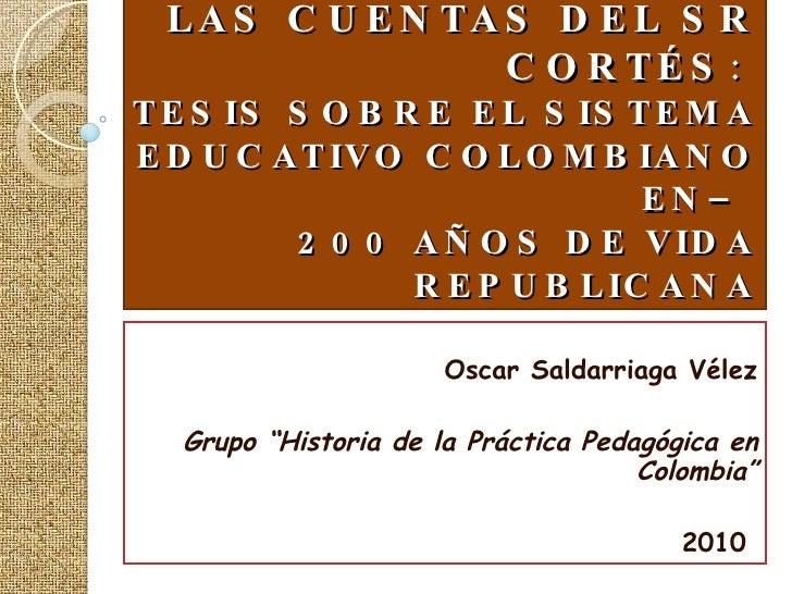 LA PARADOJA DE HORACE MANN LA PROMESA DE DON DÁMASO, LAS CUENTAS DEL SR CORTÉS :  TESIS SOBRE EL SISTEMA EDUCATIVO COLOMBI...