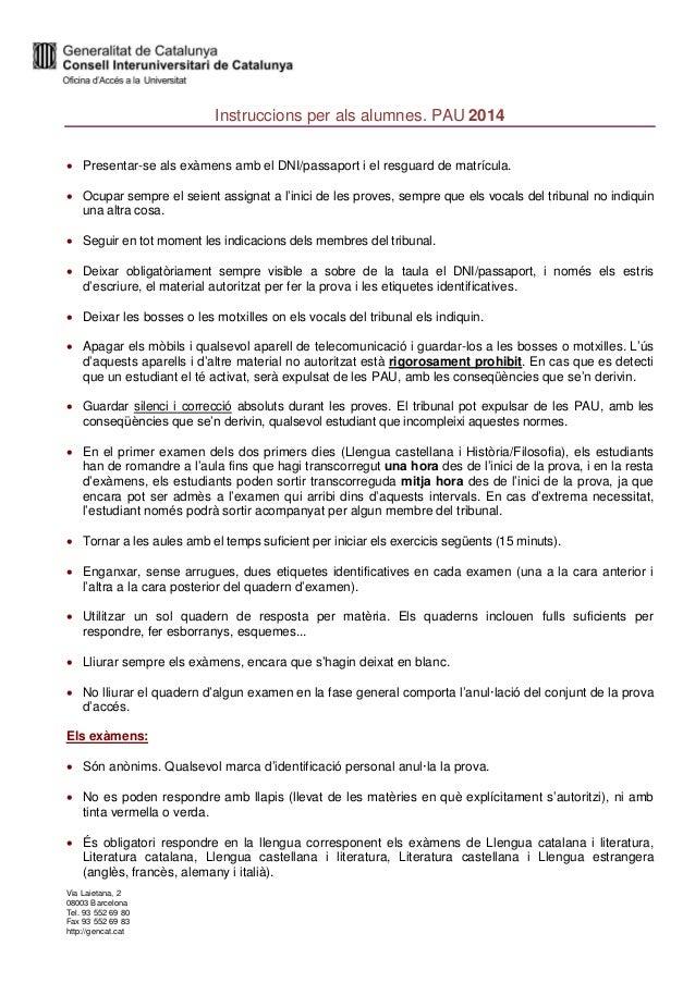 Via Laietana, 2 08003 Barcelona Tel. 93 552 69 80 Fax 93 552 69 83 http://gencat.cat Instruccions per als alumnes. PAU 201...