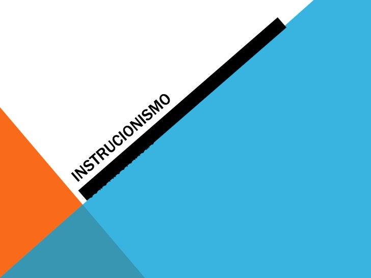 INSTRUCIONISMO<br />X<br />CONSTRUCIONISMO<br />