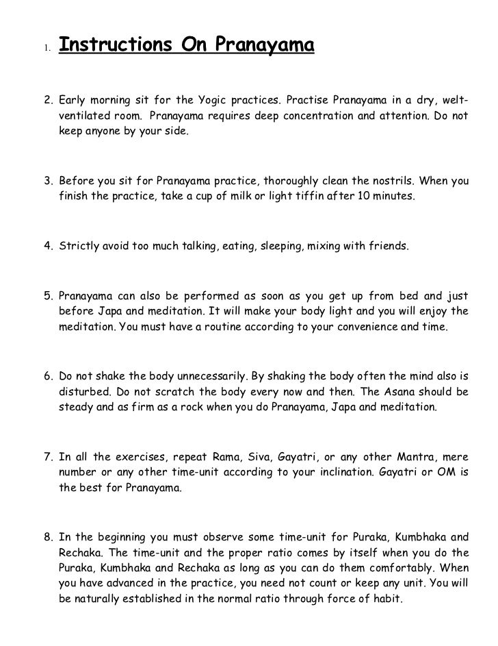 1.   Instructions On Pranayama2. Early morning sit for the Yogic practices. Practise Pranayama in a dry, welt-   ventilate...