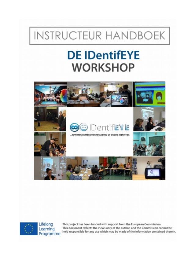  Hier vindt u de website van het projekt: http://id-eye.eu/ Projekt handboek  Hier vindt u het projekt handboek in het E...