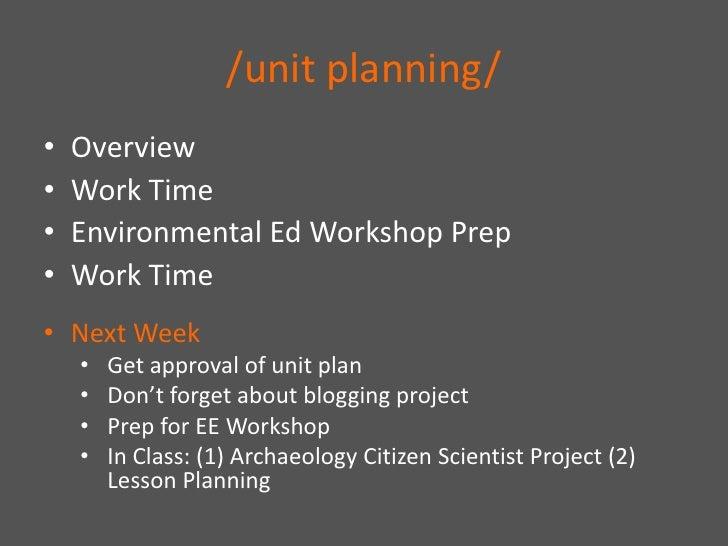 /unit planning/<br />Overview<br />Work Time<br />Environmental Ed Workshop Prep<br />Work Time<br /><ul><li>Next Week
