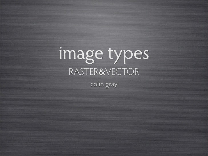 image types  RASTER&VECTOR      colin gray