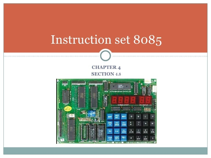 <ul><li>CHAPTER 4 </li></ul><ul><li>SECTION  4.8 </li></ul>Instruction set 8085
