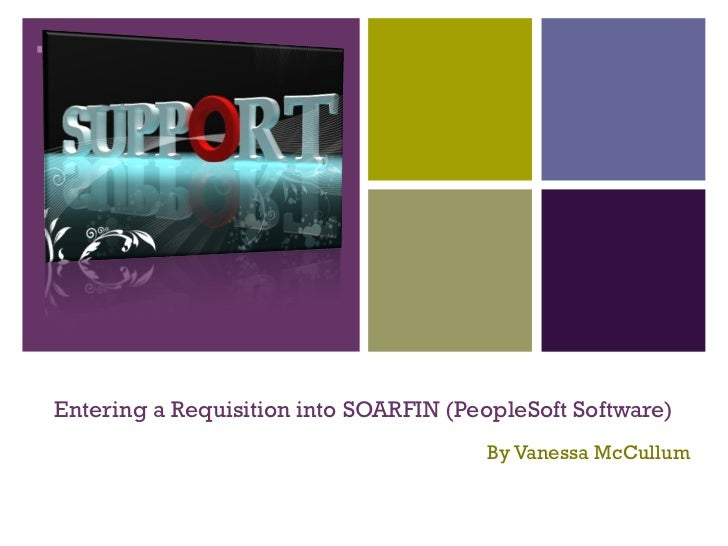 +Entering a Requisition into SOARFIN (PeopleSoft Software)                                       By Vanessa McCullum