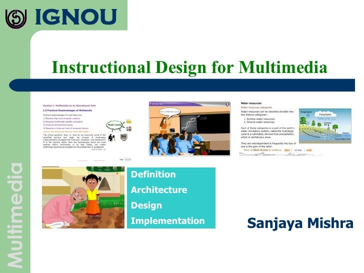 Instructional Design for Multimedia Sanjaya Mishra Definition Architecture Design Implementation