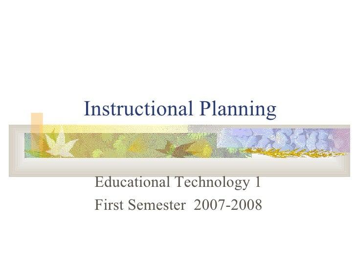 Instructional Planning Educational Technology 1 First Semester  2007-2008