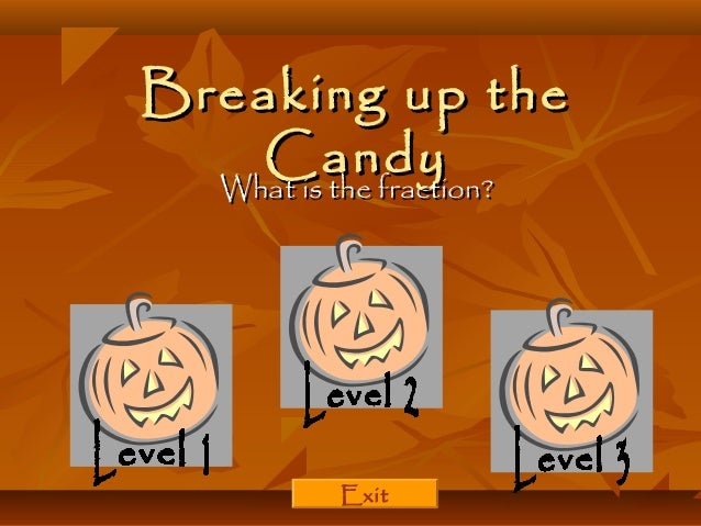 Breaking up theBreaking up the CandyCandy What is the fraction?What is the fraction? Exit