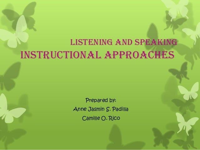 Listening and SpeakingInstructional Approaches            Prepared by:        Anne Jasmin S. Padilla           Camille O. ...