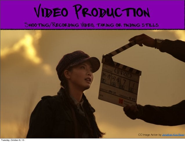 Video Production Shooting/Recording Video, taking or finding stills CC Image Action by Jonathan Kos-Read Tuesday, October ...