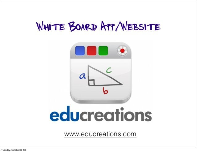 White Board App/Website www.educreations.com Tuesday, October 8, 13