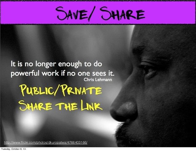 Sharing Images http://www.flickr.com/photos/dkuropatwa/4766403166/ Save/ Share Public/Private Share the Link Tuesday, Octob...