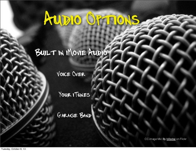 Audio Options Built in iMovie Audio Your iTunes Garage Band Voice Over CC image Mic By billaday on Flickr Tuesday, October...