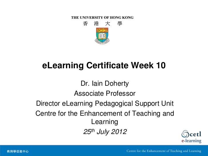 eLearning Certificate Week 10               Dr. Iain Doherty             Associate ProfessorDirector eLearning Pedagogical...