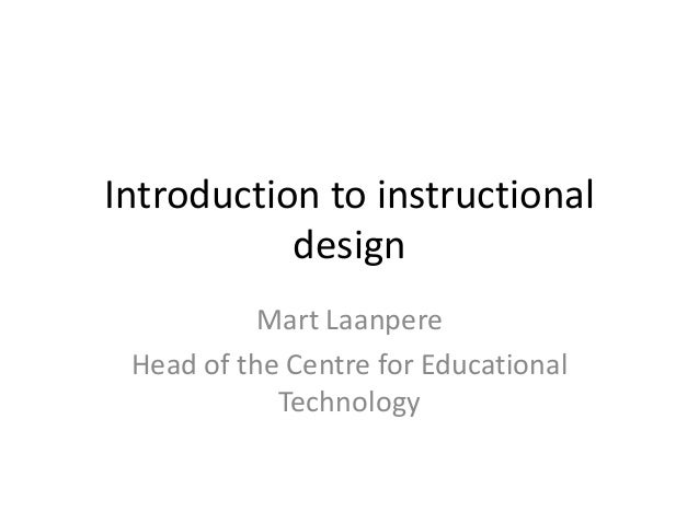 Introduction to instructional           design           Mart Laanpere Head of the Centre for Educational            Techn...
