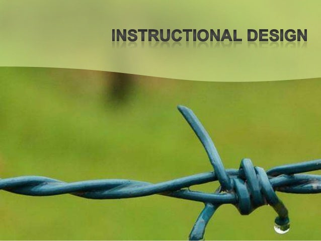 What is Instructional Design? A Science The science of creating detailed specifications for the development, implementatio...