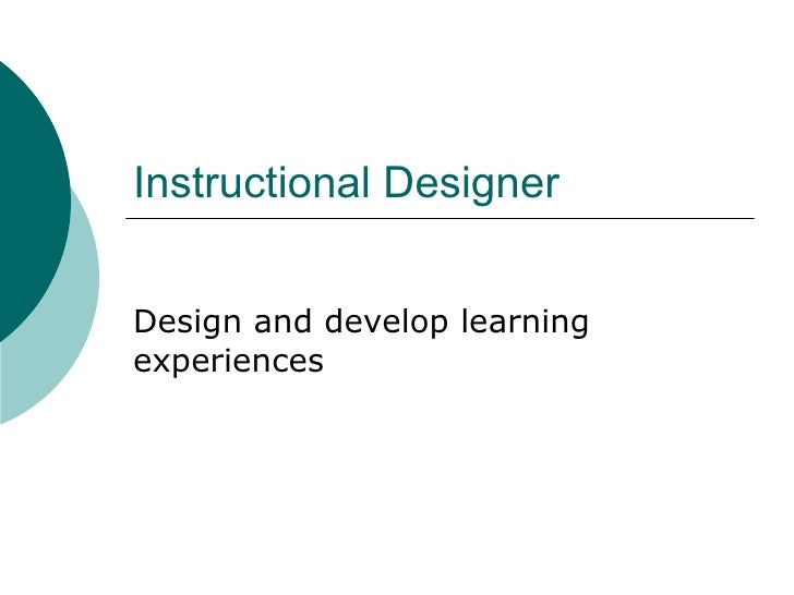 Instructional Designer Design and develop learning experiences